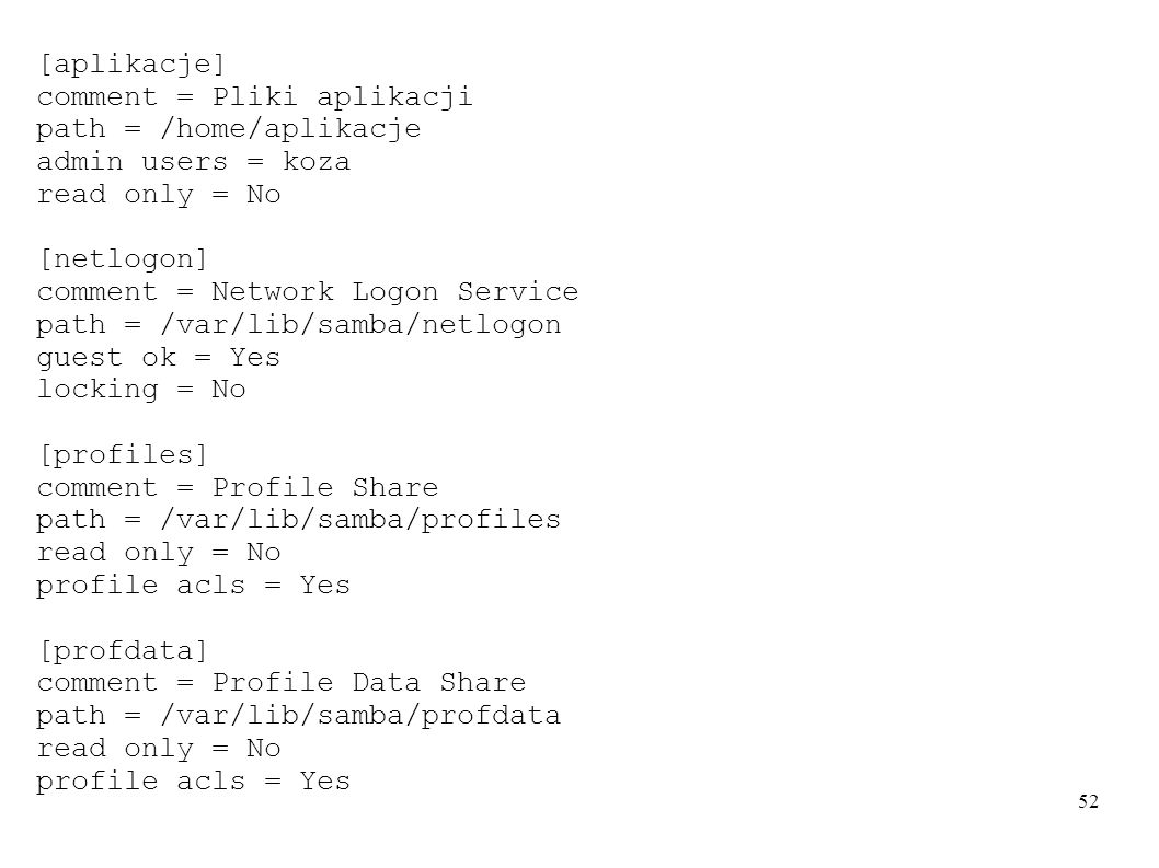 [aplikacje] comment = Pliki aplikacji. path = /home/aplikacje. admin users = koza. read only = No.